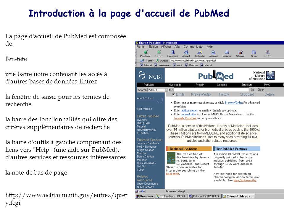 Introduction à la page d'accueil de PubMed La page d'accueil de PubMed est composée de: l'en-tête une barre noire contenant les accès à d'autres bases