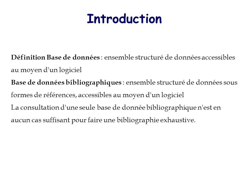 Introduction Définition Base de données : ensemble structuré de données accessibles au moyen d'un logiciel Base de données bibliographiques : ensemble