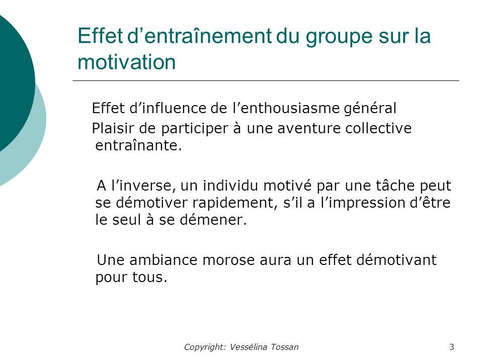 Copyright: Vessélina Tossan3 Effet dentraînement du groupe sur la motivation Effet dinfluence de lenthousiasme général Plaisir de participer à une aventure collective entraînante.