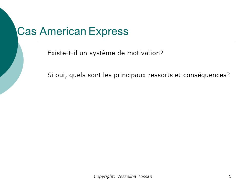 Copyright: Vessélina Tossan5 Cas American Express Existe-t-il un système de motivation.