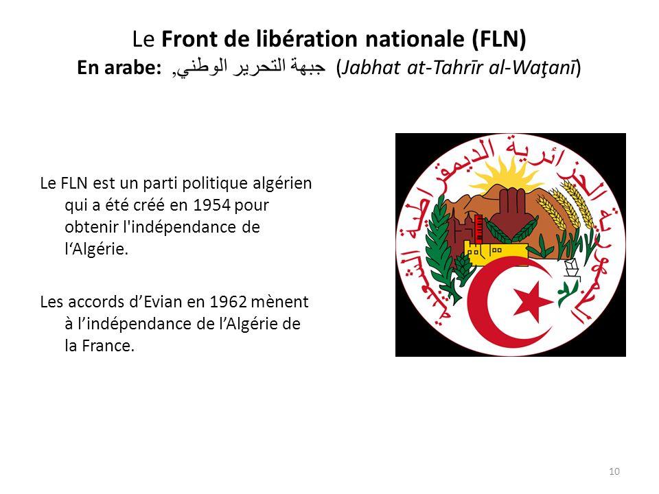 Le Front de libération nationale (FLN) En arabe: جبهة التحرير الوطني, (Jabhat at-Tahrīr al-Waţanī) Le FLN est un parti politique algérien qui a été cr