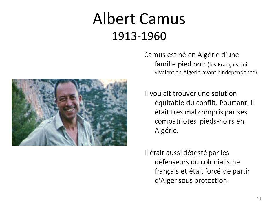 Albert Camus 1913-1960 Camus est né en Algérie dune famille pied noir (les Français qui vivaient en Algérie avant lindépendance). Il voulait trouver u