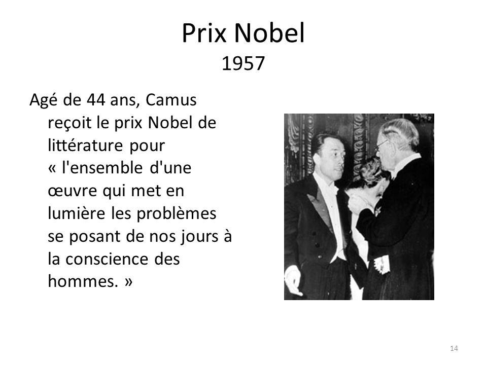Prix Nobel 1957 Agé de 44 ans, Camus reçoit le prix Nobel de littérature pour « l'ensemble d'une œuvre qui met en lumière les problèmes se posant de n