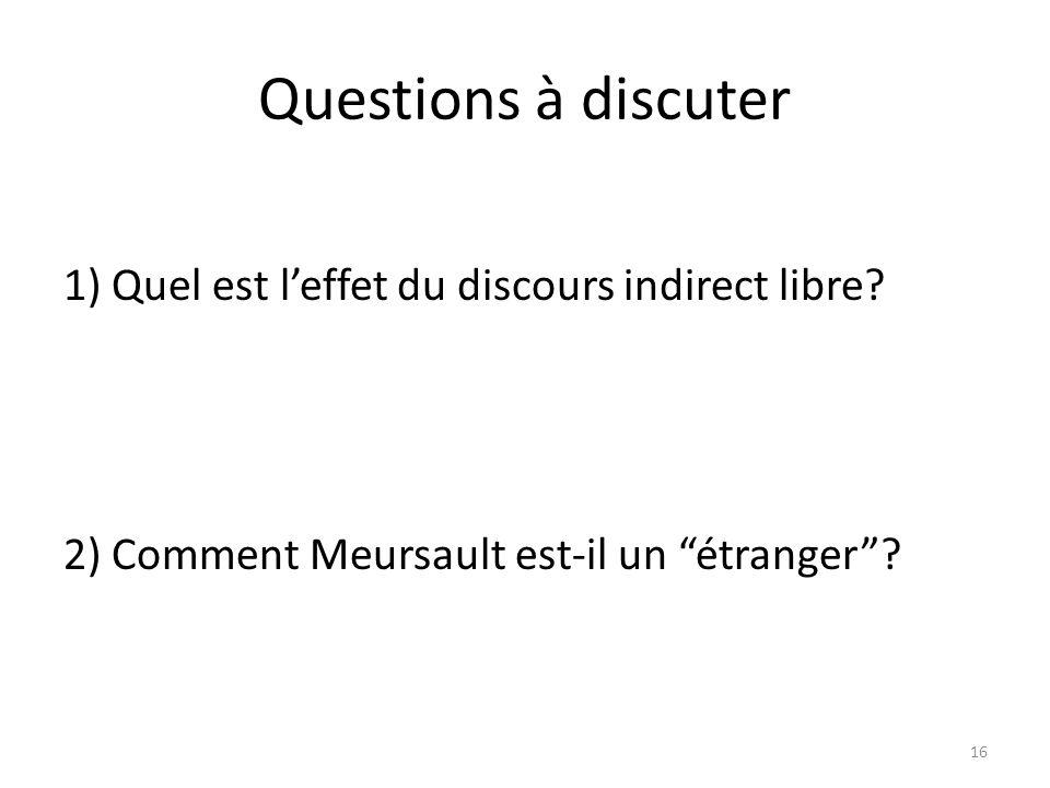 Questions à discuter 1) Quel est leffet du discours indirect libre? 2) Comment Meursault est-il un étranger? 16