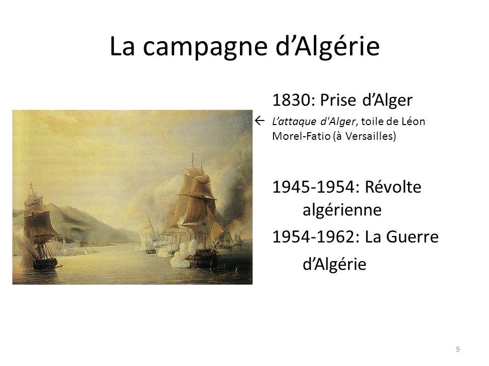 La campagne dAlgérie 1830: Prise dAlger Lattaque d'Alger, toile de Léon Morel-Fatio (à Versailles) 1945-1954: Révolte algérienne 1954-1962: La Guerre