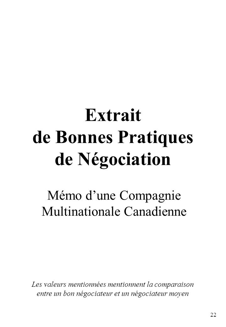 22 Extrait de Bonnes Pratiques de Négociation Mémo dune Compagnie Multinationale Canadienne Les valeurs mentionnées mentionnent la comparaison entre un bon négociateur et un négociateur moyen
