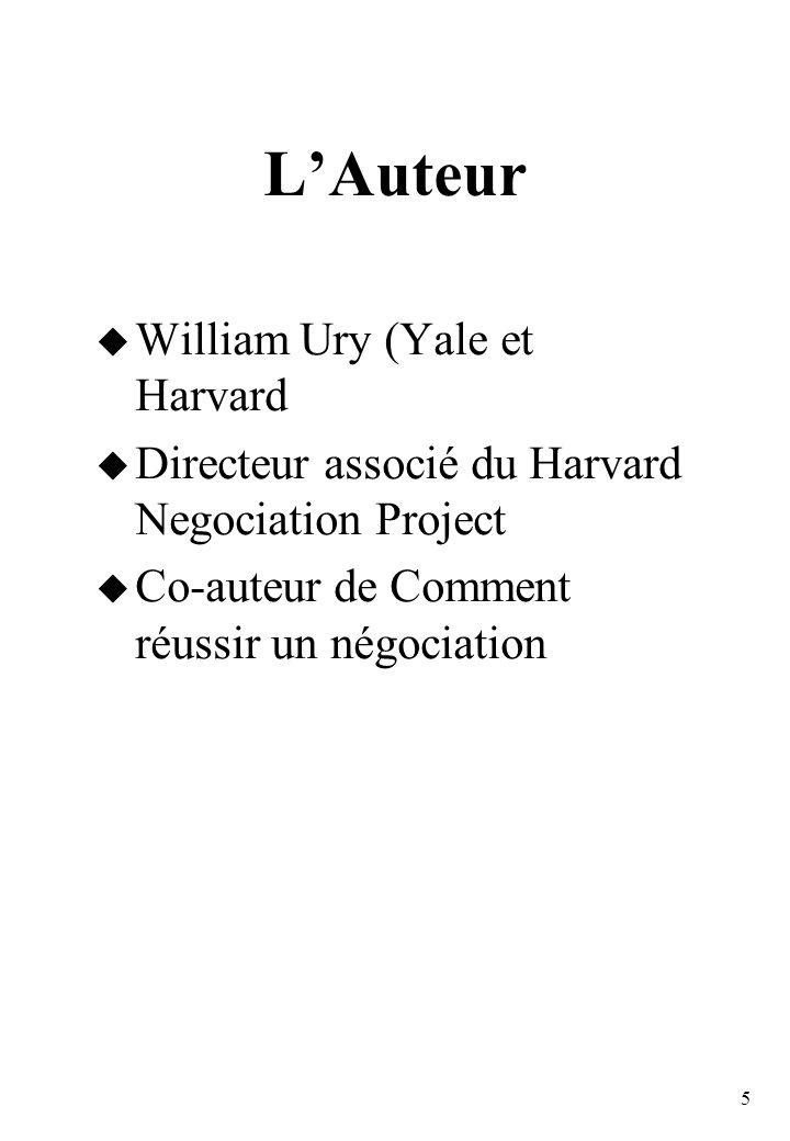 5 LAuteur William Ury (Yale et Harvard Directeur associé du Harvard Negociation Project Co-auteur de Comment réussir un négociation