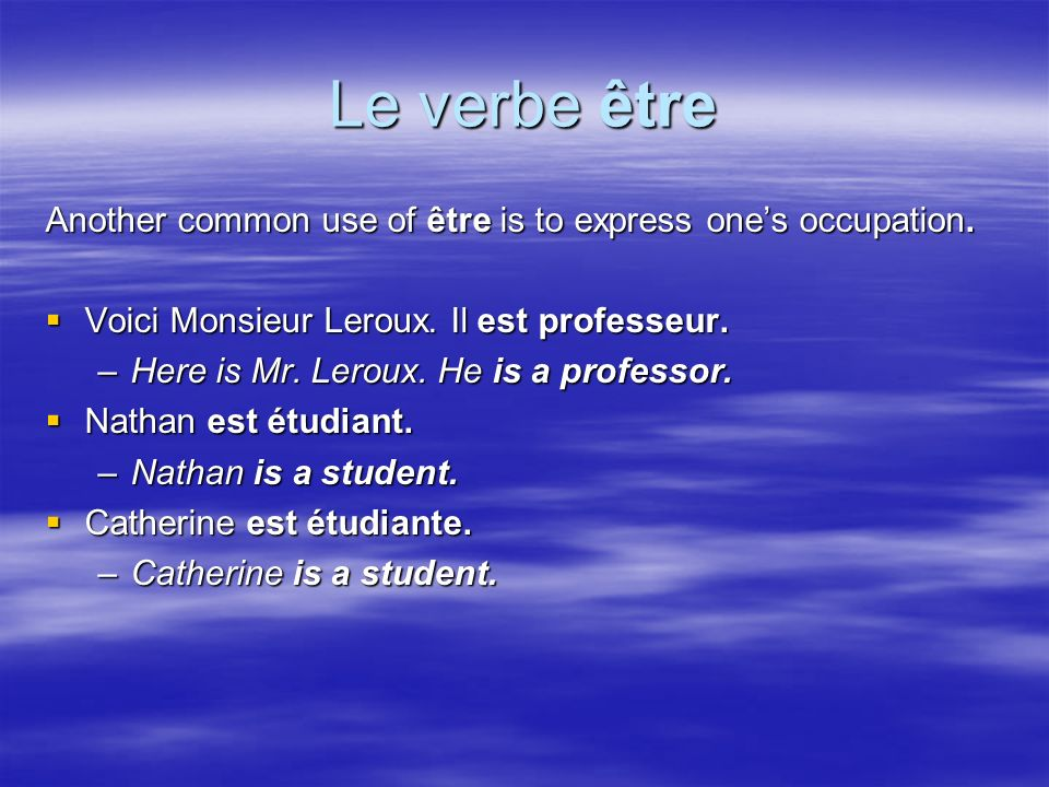 Le verbe être Another common use of être is to express ones occupation.