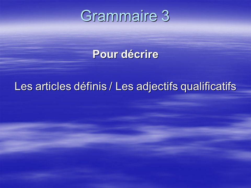 Grammaire 3 Pour décrire Les articles définis / Les adjectifs qualificatifs