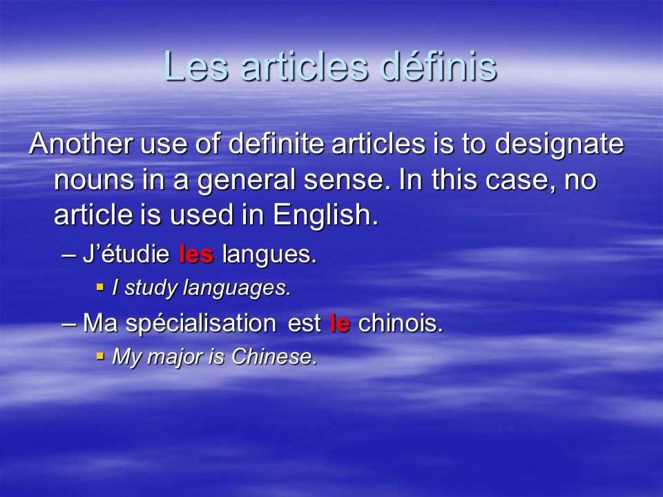 Les articles définis Another use of definite articles is to designate nouns in a general sense.