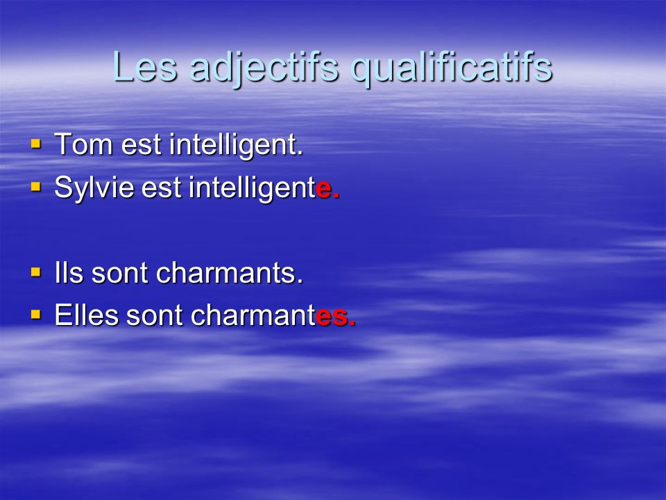 Les adjectifs qualificatifs Tom est intelligent. Tom est intelligent.
