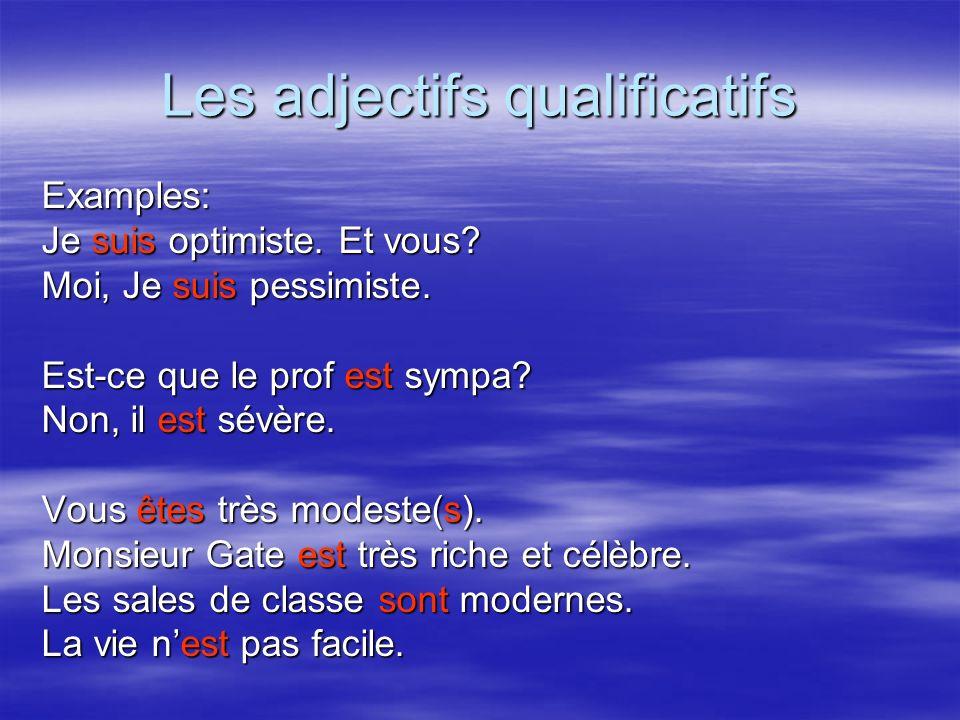 Les adjectifs qualificatifs Examples: Je suis optimiste. Et vous? Moi, Je suis pessimiste. Est-ce que le prof est sympa? Non, il est sévère. Vous êtes
