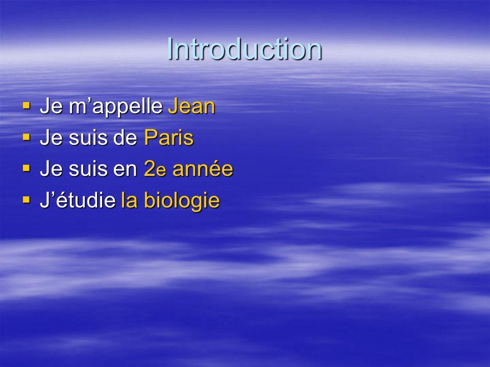 Introduction Je mappelle Jean Je mappelle Jean Je suis de Paris Je suis de Paris Je suis en 2 e année Je suis en 2 e année Jétudie la biologie Jétudie la biologie