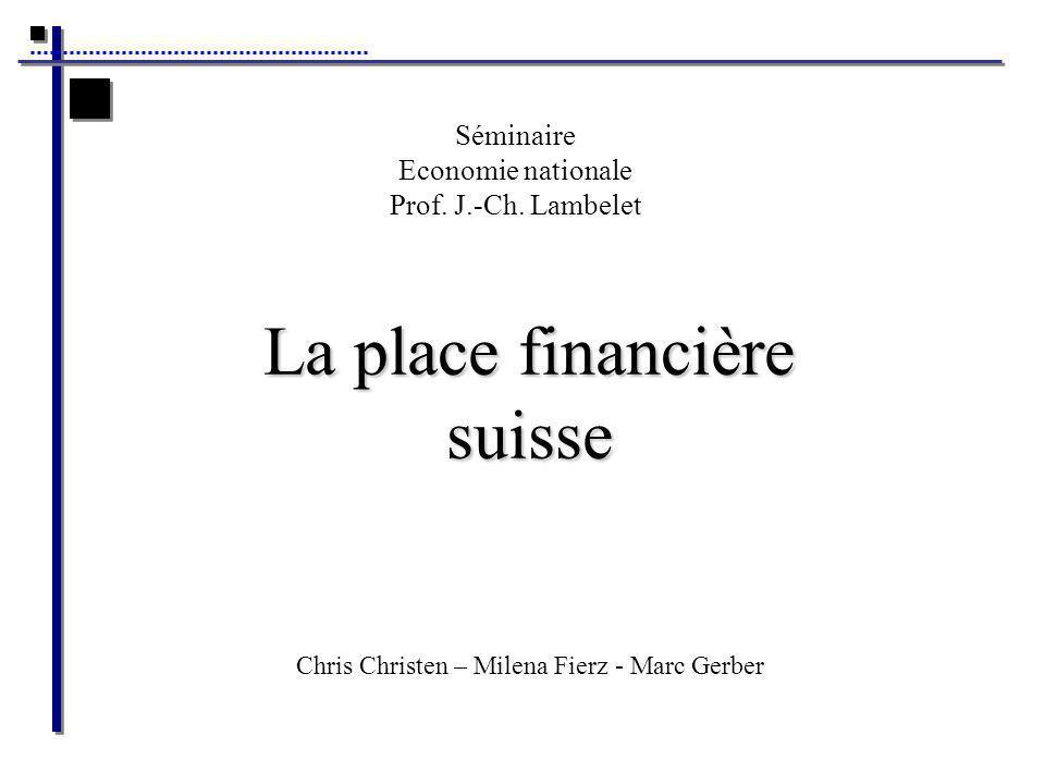 La place financière suisse Séminaire Economie nationale Prof.
