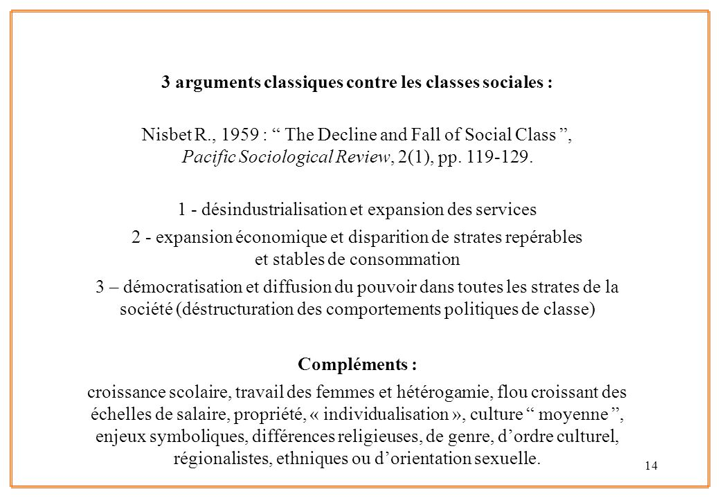 14 3 arguments classiques contre les classes sociales : Nisbet R., 1959 : The Decline and Fall of Social Class, Pacific Sociological Review, 2(1), pp.
