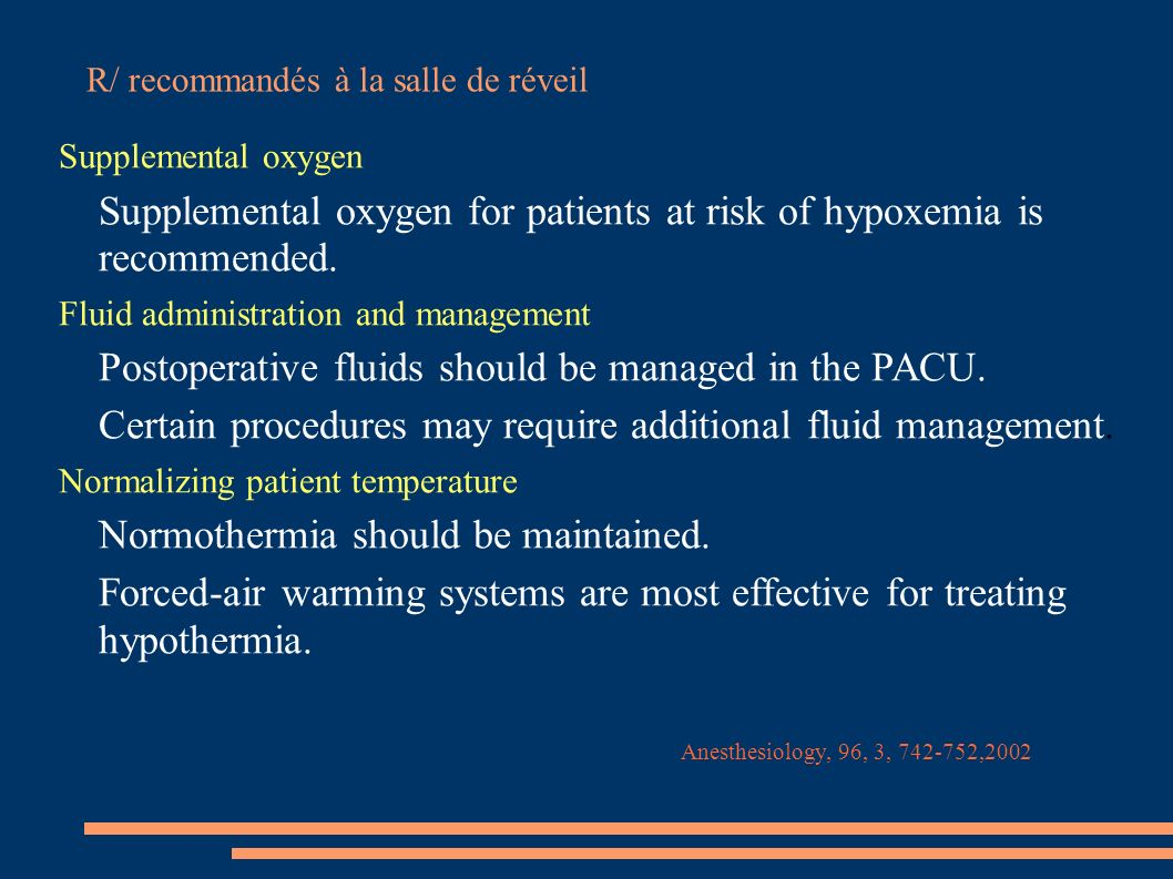 Supplemental oxygen Supplemental oxygen for patients at risk of hypoxemia is recommended. Fluid administration and management Postoperative fluids sho