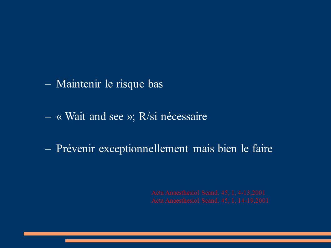 –Maintenir le risque bas –« Wait and see »; R/si nécessaire –Prévenir exceptionnellement mais bien le faire Acta Anaesthesiol Scand. 45, 1, 4-13,2001