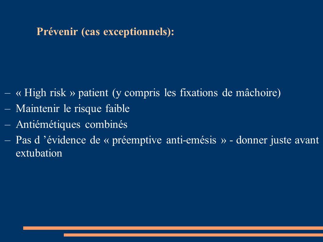 –« High risk » patient (y compris les fixations de mâchoire) –Maintenir le risque faible –Antiémétiques combinés –Pas d évidence de « préemptive anti-