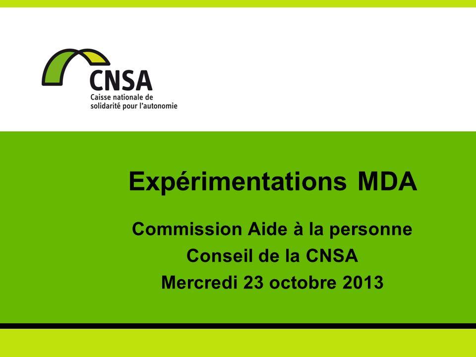Expérimentations MDA Commission Aide à la personne Conseil de la CNSA Mercredi 23 octobre 2013