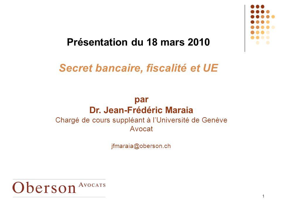 1 Présentation du 18 mars 2010 Secret bancaire, fiscalité et UE par Dr.