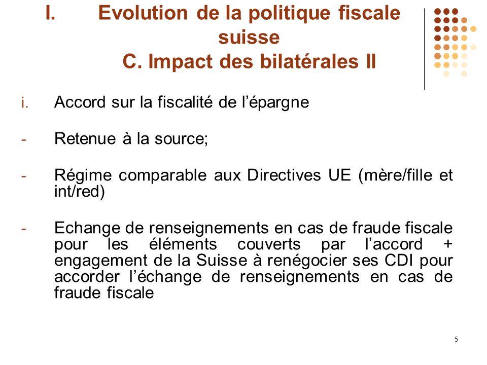 5 I.Evolution de la politique fiscale suisse C. Impact des bilatérales II i.