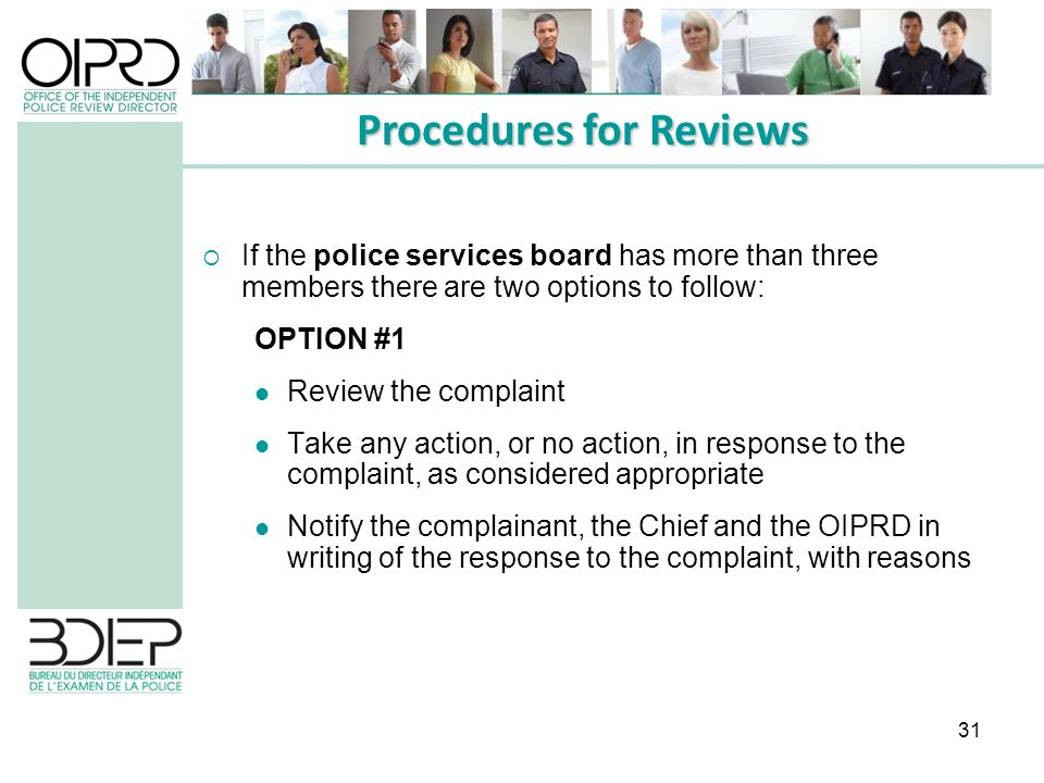 31 If the police services board has more than three members there are two options to follow: OPTION #1 Review the complaint Take any action, or no act