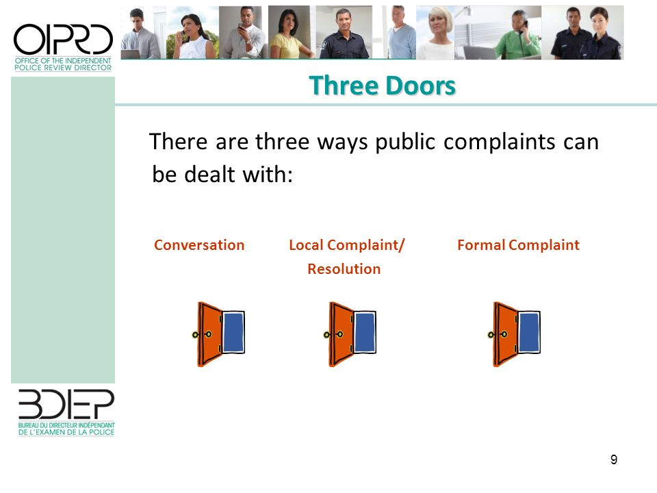 9 There are three ways public complaints can be dealt with: Conversation Local Complaint/ Formal Complaint Resolution Three Doors