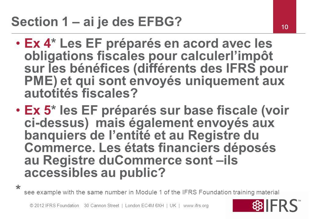 © 2012 IFRS Foundation 30 Cannon Street | London EC4M 6XH | UK | www.ifrs.org 10 Section 1 – ai je des EFBG? Ex 4* Les EF préparés en acord avec les o