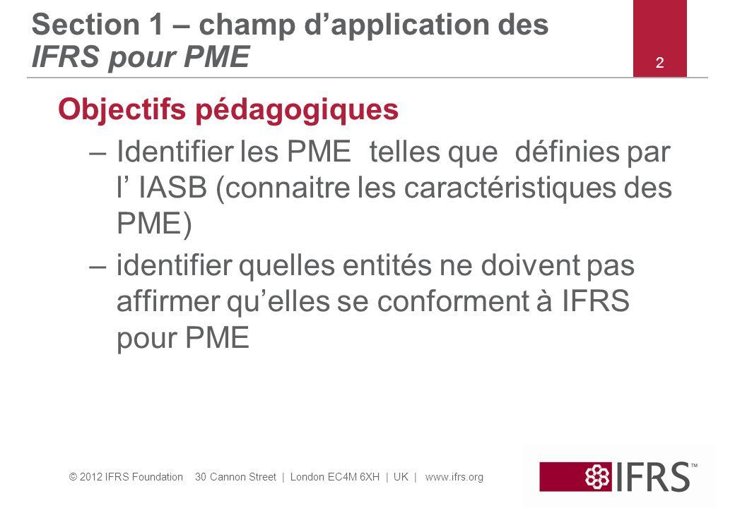 © 2012 IFRS Foundation 30 Cannon Street | London EC4M 6XH | UK | www.ifrs.org Section 1 – champ dapplication des IFRS pour PME Objectifs pédagogiques