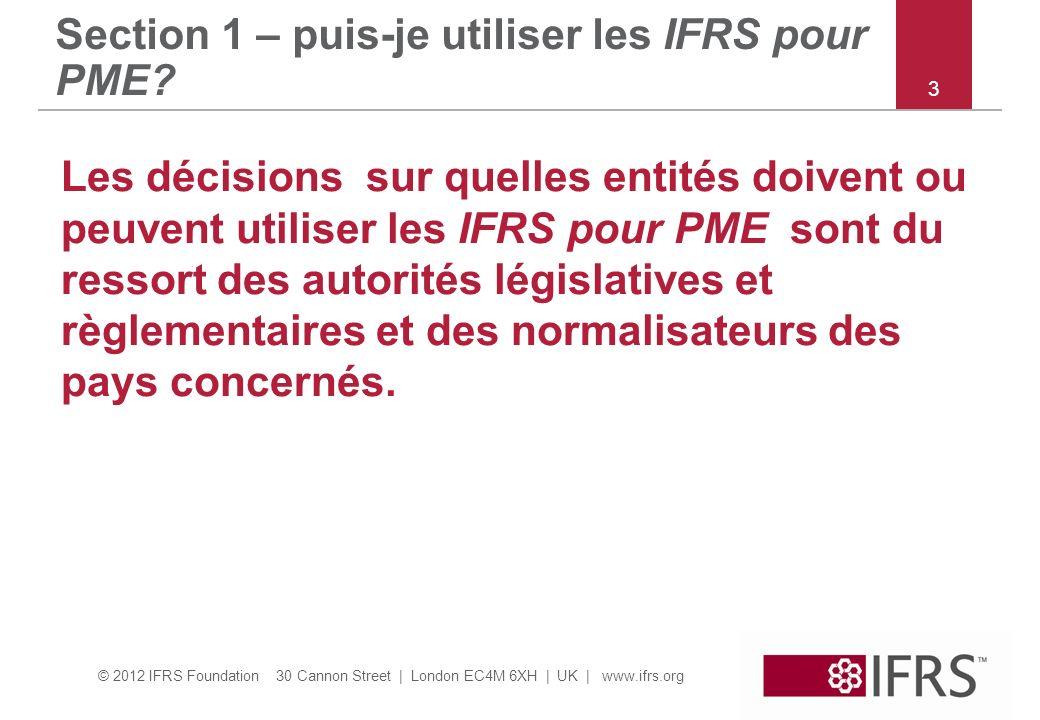 © 2012 IFRS Foundation 30 Cannon Street | London EC4M 6XH | UK | www.ifrs.org Section 1 – puis-je utiliser les IFRS pour PME? Les décisions sur quelle