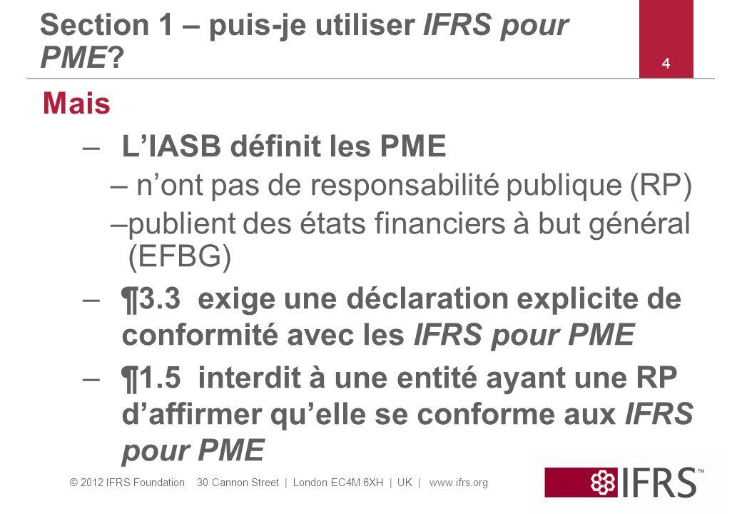 © 2012 IFRS Foundation 30 Cannon Street | London EC4M 6XH | UK | www.ifrs.org Section 1 – puis-je utiliser IFRS pour PME? Mais –LIASB définit les PME