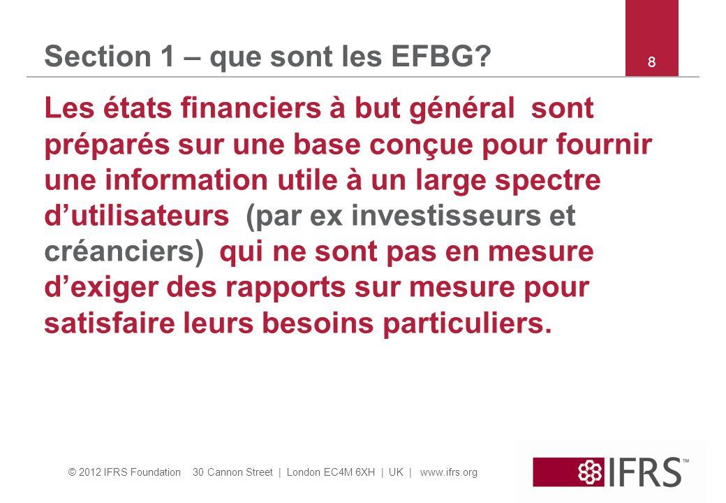© 2012 IFRS Foundation 30 Cannon Street | London EC4M 6XH | UK | www.ifrs.org Section 1 – que sont les EFBG? Les états financiers à but général sont p