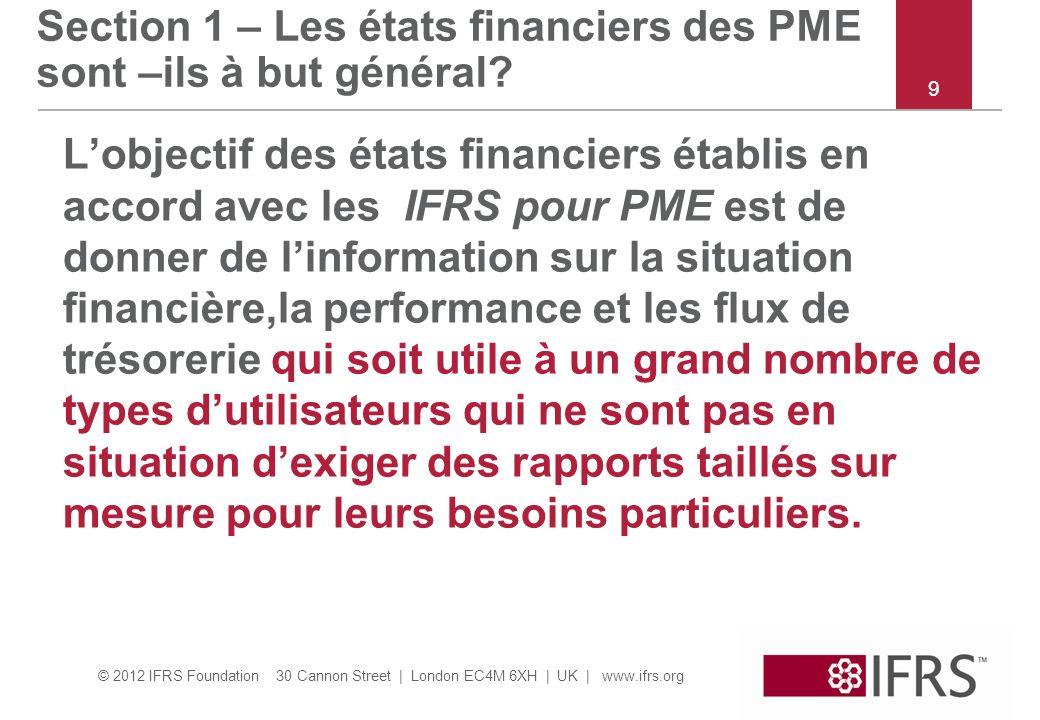 © 2012 IFRS Foundation 30 Cannon Street | London EC4M 6XH | UK | www.ifrs.org Section 1 – Les états financiers des PME sont –ils à but général? Lobjec