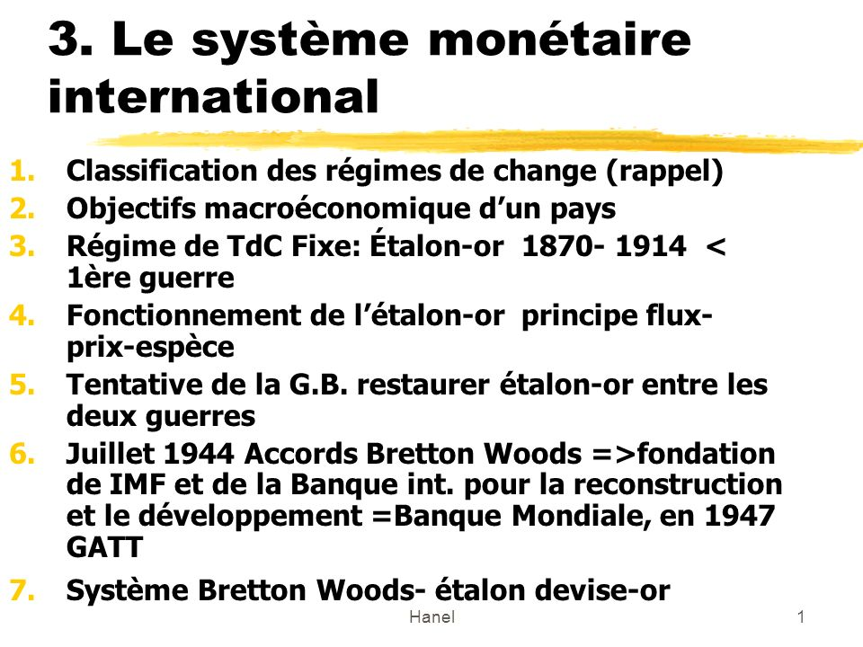 Hanel12 Abandon du régime de Bretton Woods -Importante fluctuations économique => Crise spéculatives -Asymétrie du régime en faveur des ÉU.