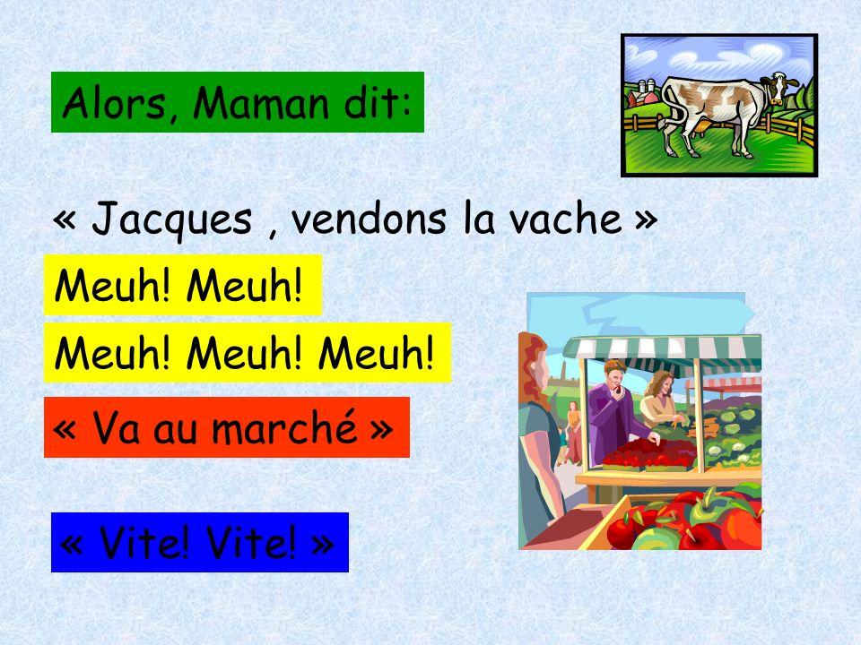 Alors, Maman dit: « Jacques, vendons la vache » Meuh.