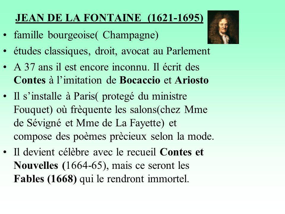 JEAN DE LA FONTAINE (1621-1695) famille bourgeoise( Champagne) études classiques, droit, avocat au Parlement A 37 ans il est encore inconnu.
