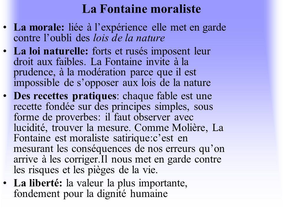 La Fontaine moraliste La morale: liée à lexpérience elle met en garde contre loubli des lois de la nature La loi naturelle: forts et rusés imposent leur droit aux faibles.
