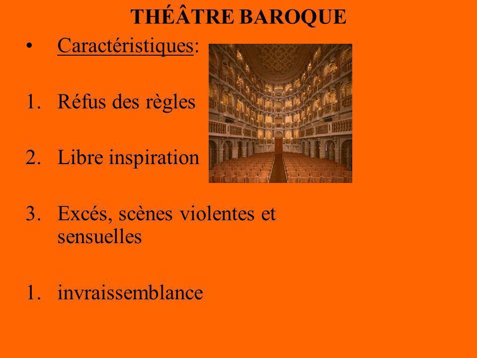 THÉÂTRE BAROQUE Caractéristiques: 1.Réfus des règles 2.Libre inspiration 3.Excés, scènes violentes et sensuelles 1.invraissemblance