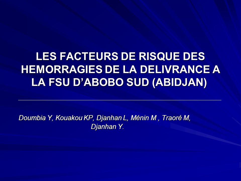 LES FACTEURS DE RISQUE DES HEMORRAGIES DE LA DELIVRANCE A LA FSU DABOBO SUD (ABIDJAN) LES FACTEURS DE RISQUE DES HEMORRAGIES DE LA DELIVRANCE A LA FSU