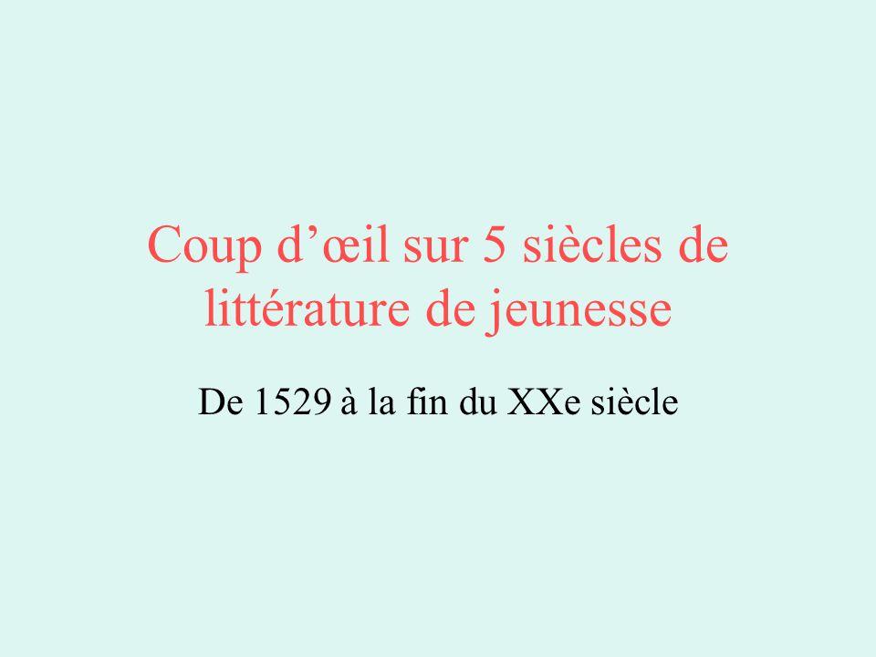 Coup dœil sur 5 siècles de littérature de jeunesse De 1529 à la fin du XXe siècle