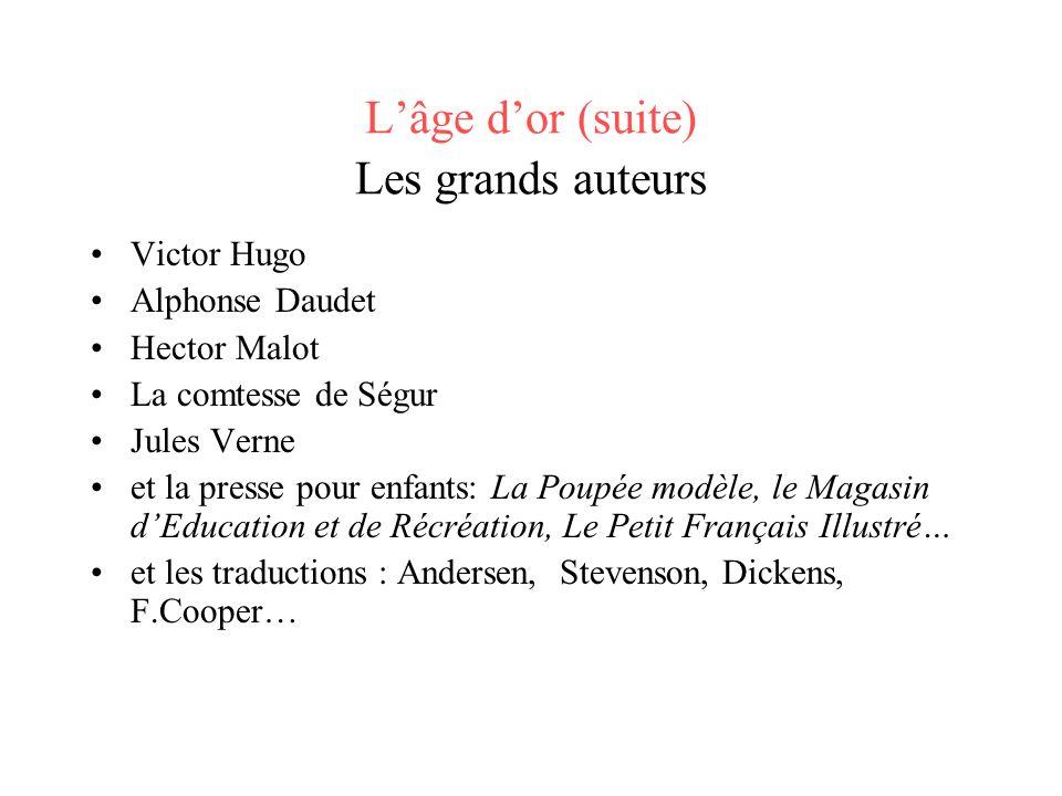 Lâge dor (suite) Les grands auteurs Victor Hugo Alphonse Daudet Hector Malot La comtesse de Ségur Jules Verne et la presse pour enfants: La Poupée mod