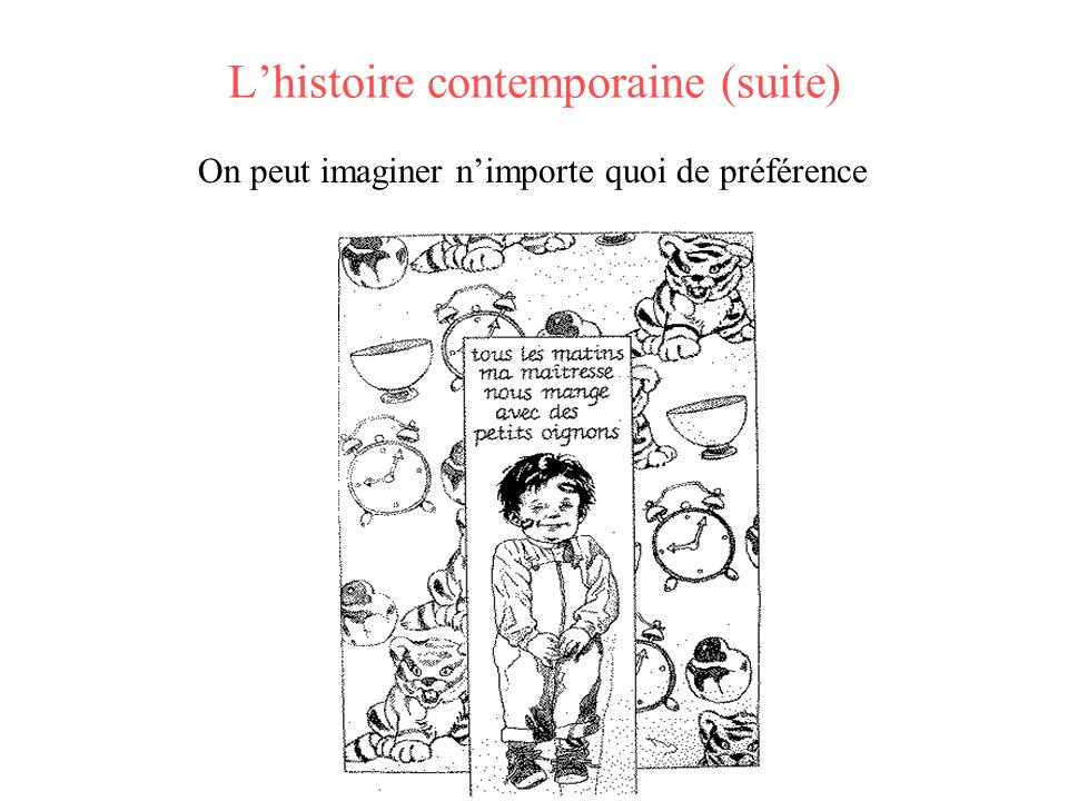 Lhistoire contemporaine (suite) On peut imaginer nimporte quoi de préférence