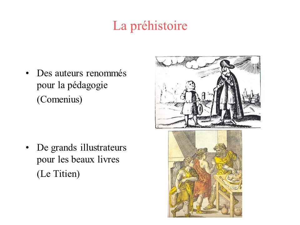 La préhistoire Des auteurs renommés pour la pédagogie (Comenius) De grands illustrateurs pour les beaux livres (Le Titien)