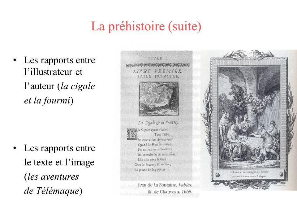 La préhistoire (suite) Les rapports entre lillustrateur et lauteur (la cigale et la fourmi) Les rapports entre le texte et limage (les aventures de Té