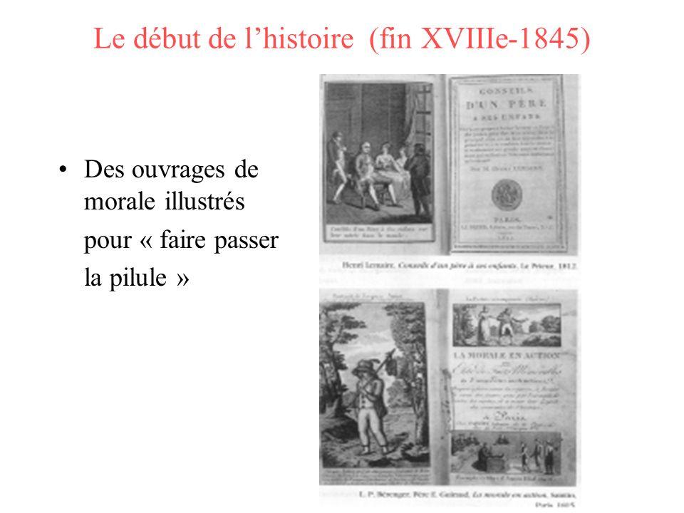 Le début de lhistoire (fin XVIIIe-1845) Des ouvrages de morale illustrés pour « faire passer la pilule »