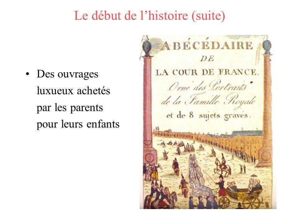 Le début de lhistoire (suite) Des ouvrages luxueux achetés par les parents pour leurs enfants