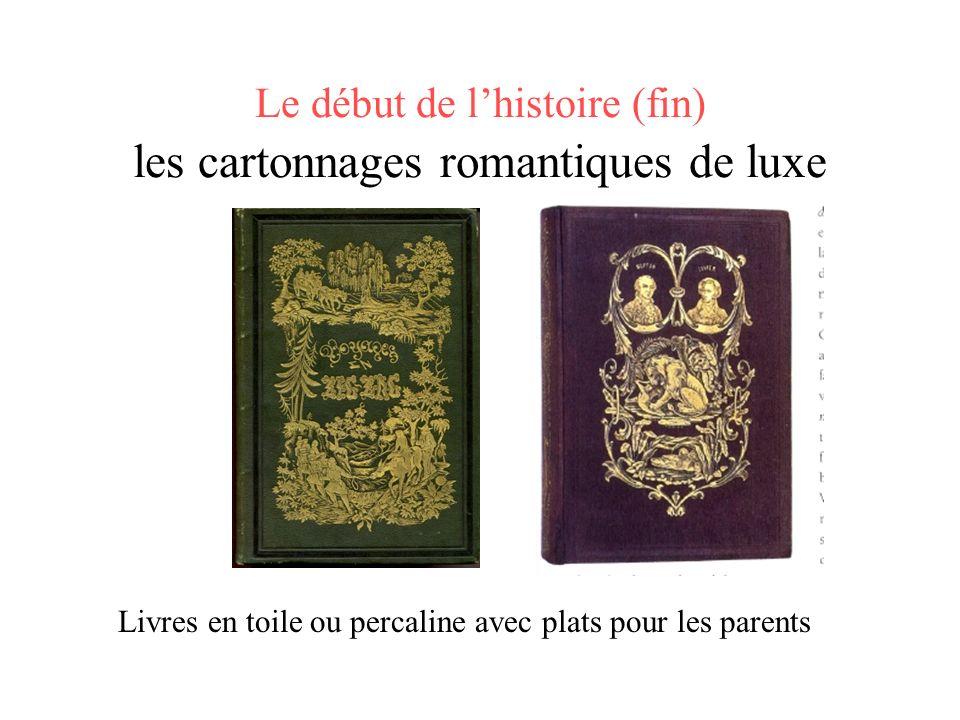 Le début de lhistoire (fin) les cartonnages romantiques de luxe Livres en toile ou percaline avec plats pour les parents