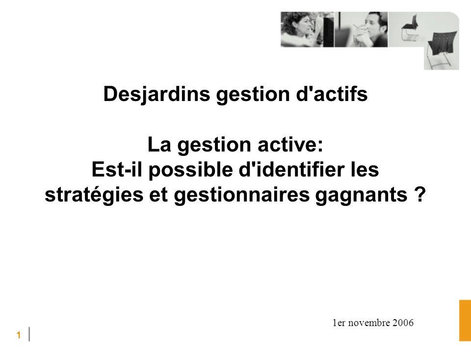 1 Desjardins gestion d actifs La gestion active: Est-il possible d identifier les stratégies et gestionnaires gagnants .