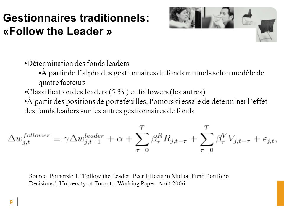 9 Gestionnaires traditionnels: «Follow the Leader » Source Pomorski L.''Follow the Leader: Peer Effects in Mutual Fund Portfolio Decisions'', Universi
