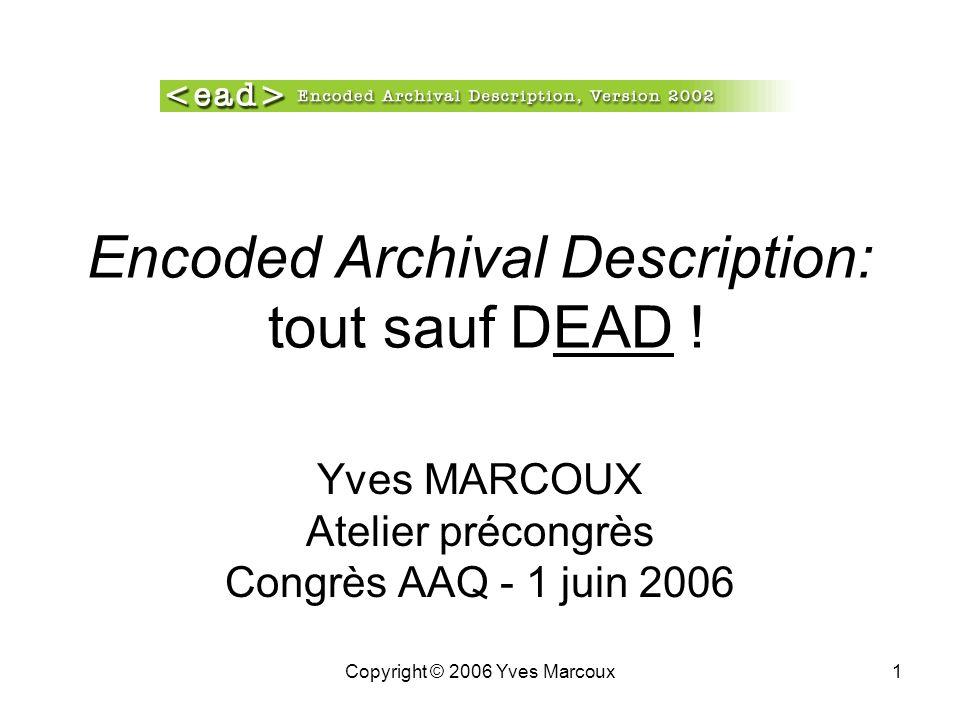 Copyright © 2006 Yves Marcoux1 Encoded Archival Description: tout sauf DEAD .